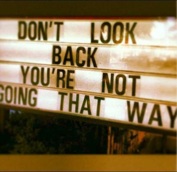 don't look back, you're not going that way